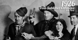 Trois Sublimes Canailles, John Ford, 1926 : Antihéros d'exception