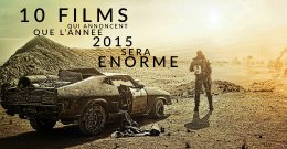 10 films qui annoncent que l'année 2015 sera énorme