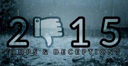 2015 – LE BILAN : Déceptions et Flops