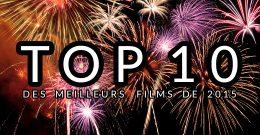 2015 – LE BILAN : TOP 10 des meilleurs films